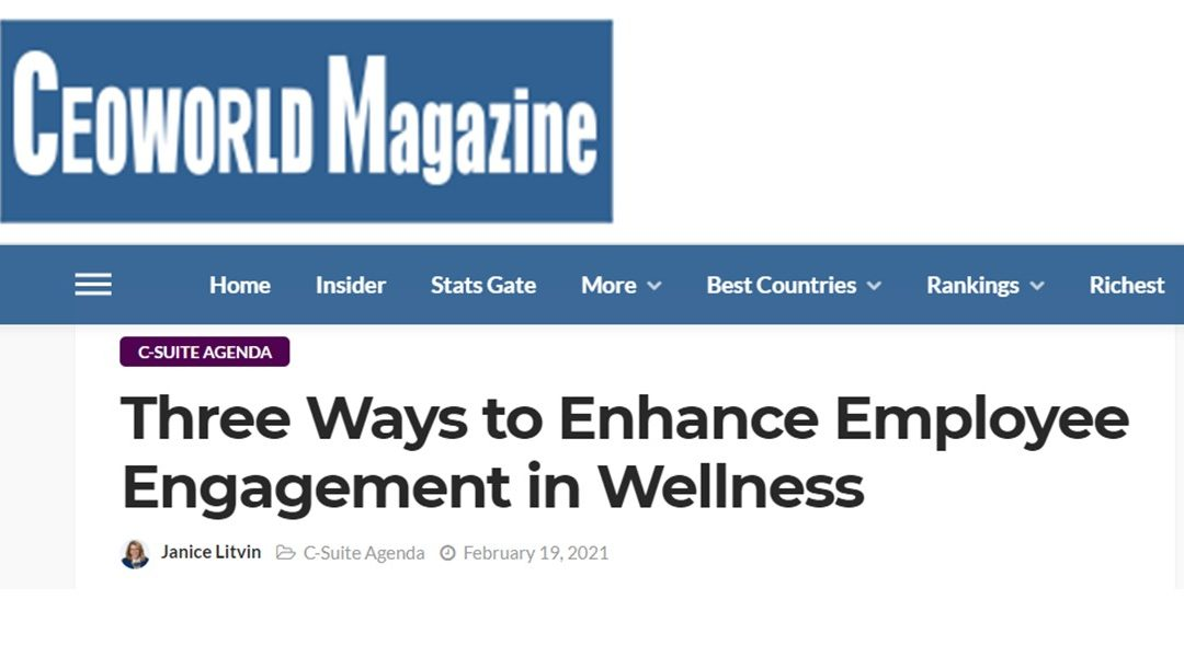 """Janice Litvin – Published in CEO World Magazine –                  C-Suite Agenda – """"Three Ways to Enhance Employee Engagement in Wellness"""""""